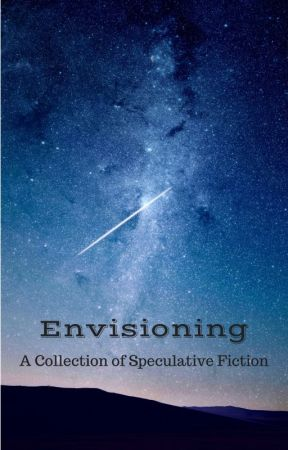 Envisioning: A Collection of Speculative Fiction by jolantru