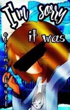 →I'm sorry it was all my fault← [Springtrap Fanfic] by -ImGoldenFreddy-