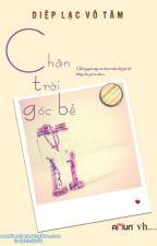 Chân Trời Góc Bể [ Full ] - Diệp Lạc Vô Tâm by capotaku