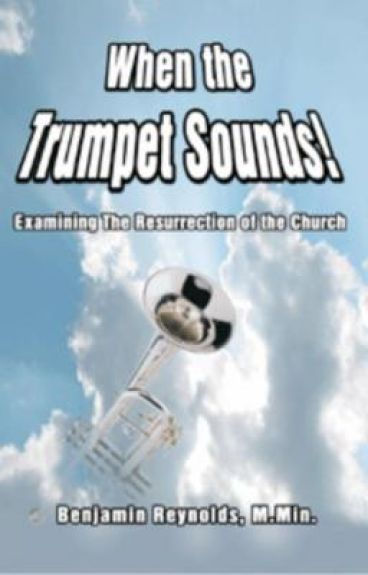 When the Trumpet Sounds! Examining the Resurrection of the Church by Solomon2010