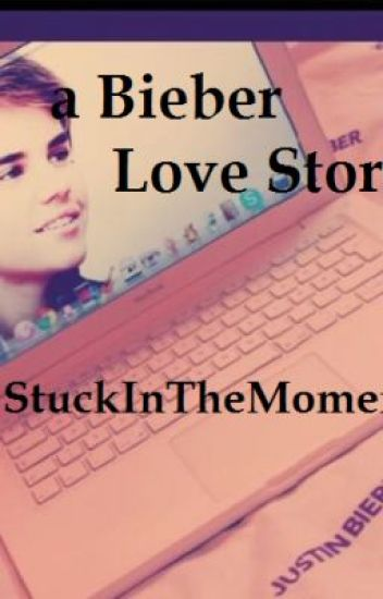 A Bieber Love Story - Stuck In The Moment