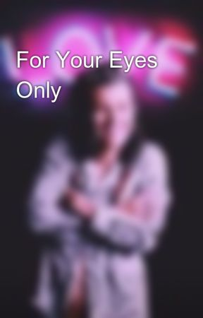 For Your Eyes Only? by madison199999
