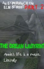 An experience on Elm Street part 2: The Dream Labyrinth. (fan fiction/fantasy) by xXwhosbadgirlXx