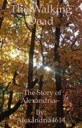 The walking dead Alexandria's Story by Alexandria4614