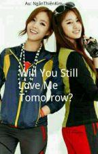 MINYEON / JIMIN (GL) WILL YOU STILL LOVE ME TOMORROW? {Tự Viết} by NGANTHIENKIM