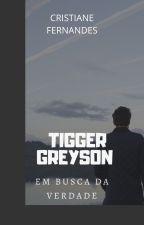 TIGGER GREYSON - Uma Chance Para Nós Dois- TRILOGIA GREYSON - LIVRO 3(HIATO) by cristianefs