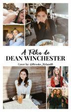 A Filha de Dean Winchester || Supernatural || by Brooke_Hyland8