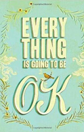 Everything Is Going To Be Ok by BLovesYou38