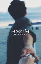 Headache.. (A Colby Brock Fanfiction) by OhHeyItsJillian