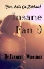 Insane  Fan by Tranquil_Moonlight