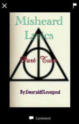 Misheard Lyrics Part 2 by EmeraldCLovegood