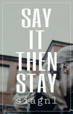 Say It, then Stay by siagnl