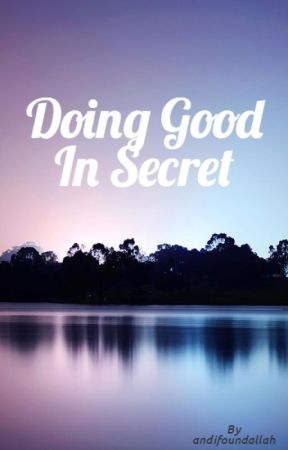 Doing Good In Secret by andifoundallah