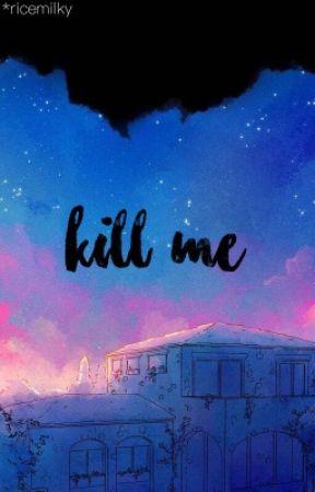 Kill Me by madileez