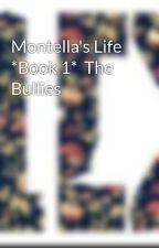 Montella's Life *Book 1*  The Bullies by IrishGirlxx
