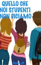 QUELLO CHE NOI STUDENTI NON DICIAMO by Clockie_24