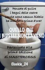MASTERCESS ovvero QUELLO CHE I BIDELLI NON LAVANO by Clockie_24
