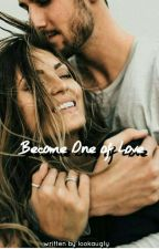 Become One of Love by lookauuglyy