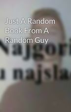 Just A Random Book From A Random Guy by 1am2hot4you