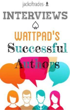 Interviews - Wattpad's Successful Authors by jackoftrades-