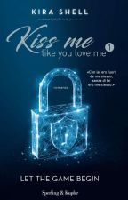 Kiss me like you love me (Fuck me like you hate me) WATTYS 2017 by Chanel_Vale7