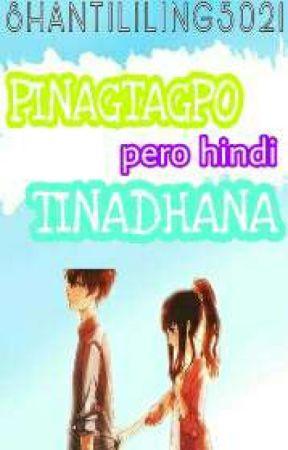 Pinagtagpo Pero Hindi Tinadhana [[ON-GOING]] by SHANTILILING5021