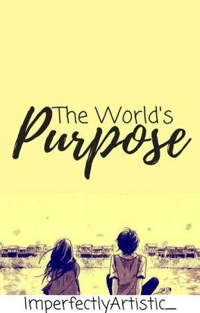 The World's Purpose. by ImperfectlyArtistic_
