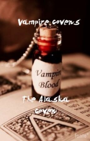 Vampire covens: Book 1: The Alaska Vampires. (#Wattys2017) by SpreCer