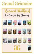 RECUEIL WATTPAD - À LA CROISÉE DES CHEMINS by Grand-Grimoire