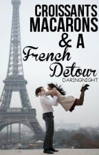 Croissants, Macarons & a French Detour (Onhold) by DaringNight