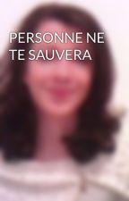 PERSONNE NE TE SAUVERA by mimirose50