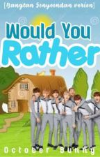 Would You Rather [Bangtan Sonyeondan version]  by October_Bunny