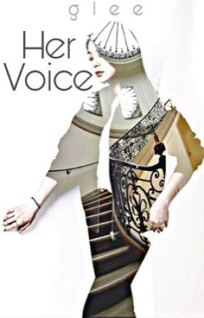 her voice || glee || UNEDITED by queenofthenight1211