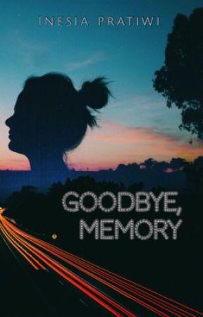 Goodbye, Memory! by inesiapratiwi