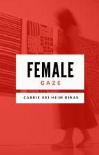 Female Gaze by CarrieHeimBinas