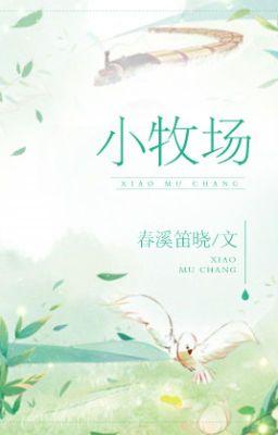 Đọc truyện Tiểu mục trường- by: Xuân khê địch hiểu (liên tái)