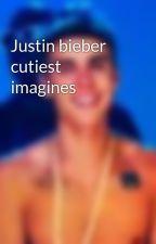 Justin bieber cutiest imagines by lydialol