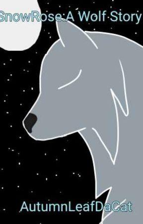 SnowRose: A Wolf Story by AutumnLeafDaCat
