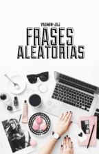 Frases Aleatórias - Concluído  by yasmin-jsj