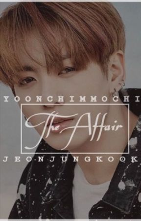 The Affair {Jeon Jungkook} by YoonChimMochi
