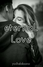 """ETERNAL LOVE"" [Completed] by yudhalaksono"