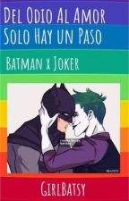 Del odio al amor solo hay un paso (Batman X Joker) by GirlBatsy