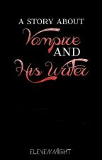 A Story About Vampire and His Writer by elevennight