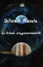 Different Planets (ON HOLD) by OldSoul