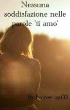 Nessuna soddisfazione nelle parole 'ti amo' by lucree_za03