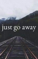 Just Go Away by ElysabethPayne