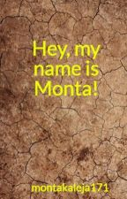 Hey, my name is Monta! by montakaleja171