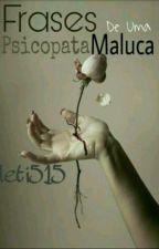 Frases De Uma Psicopata Maluca  by Leti515