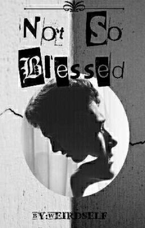 Not So Blessed by weirdself