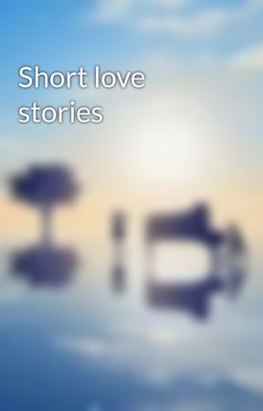 Short love stories  by Brookofstorybrook